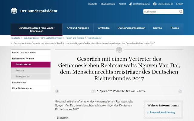 Trang web chính thức của Tổng thống CHLB Đức thông báo lịch hẹn 17 giờ ngày 05.04.2017 Tổng thống Đức Steimeier sẽ gặp mặt nói chuyện với người đại diện LS Nguyễn Văn Đài tại Dinh Tổng thống ở thủ đô Berlin.